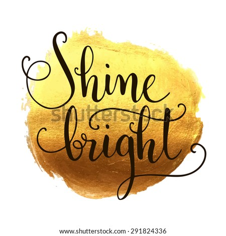 Shine bright hand lettering on splash hand drawn abstract colorful golden textured background. Inspiration quote. Template for your design. Vector illustration