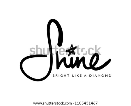 Shine bright like a diamond / Vector illustration design for t shirts, stickers, slogan tees, posters and other creative uses.