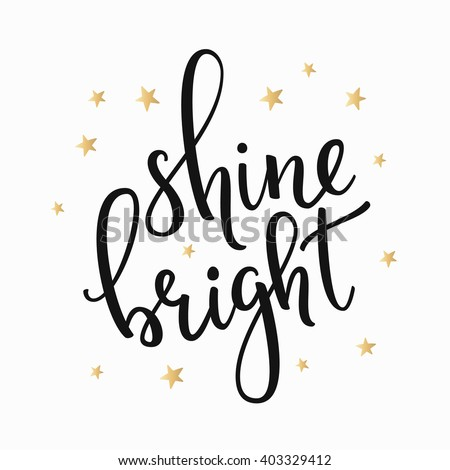 Shine Bright quote lettering. Calligraphy inspiration graphic design typography element. Hand written calligraphy style postcard. Cute simple vector letering. Hand written sign. Decoration element.