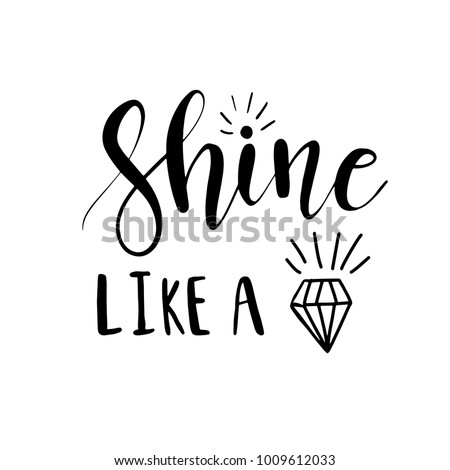 Shine like a diamond lettering inspirational poster design. Hand brush calligraphy quote on white background