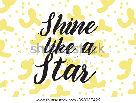 Shine like a star inscription. Greeting card with calligraphy. Hand drawn lettering design. Photo overlay. Typography for banner, poster or apparel design. Isolated vector element.