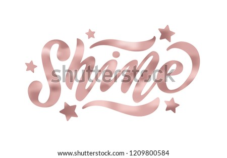Shine. Rose Gold effect word on white background. Vector illustration with stars. Inspirational design for print on tee, card, banner, poster, hoody. Metallic style