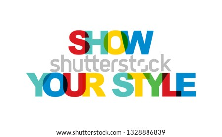 Show your style. Concept of simple text for typography poster, sticker design, apparel print, greeting card or postcard. Graphic slogan isolated on white background. Vector illustration.