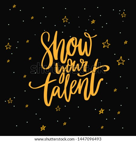 Show your talent sign. Calligraphy inscription on dark background with stars for school talent show auditions, dancing contest or karaoke