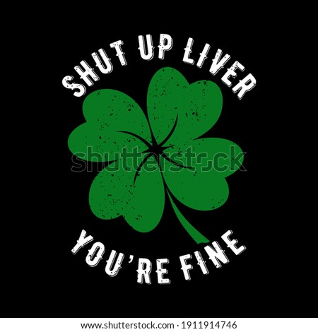 Shut up liver you're fine. Funny phrase for St. Patrick's Day. Good for T shirt print, poster, card, and gift design. Сток-фото ©