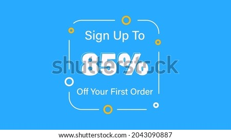 Sign up to 85% off your first order Sale promotion poster vector illustration get 85% off first purchase Big sale and super sale coupon code percent discount gift voucher offer ends weekend holiday