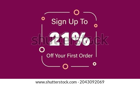 Sign up to 21% off your first order Sale promotion poster vector illustration get 21% off first purchase Big sale and super sale coupon code percent discount gift voucher offer ends weekend holiday