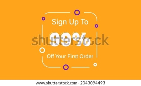 Sign up to 99% off your first order Sale promotion poster vector illustration get 99% off first purchase Big sale and super sale coupon code percent discount gift voucher offer ends weekend holiday