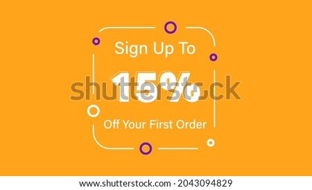 Sign up to 15% off your first order Sale promotion poster vector illustration get 15% off first purchase Big sale and super sale coupon code percent discount gift voucher offer ends weekend holiday