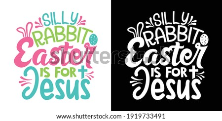 Silly Rabbit Easter Is For Jesus Printable Vector Illustration Stock photo ©