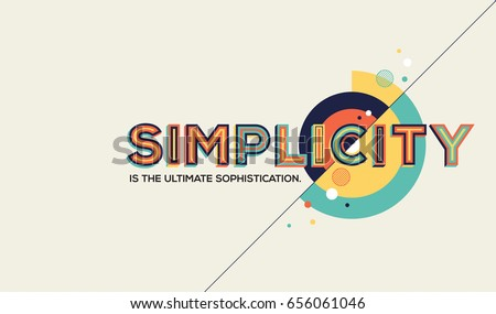 Simplicity concept in modern typography. Famous quote in geometric style. Concept of simplicity for banner, magazine, wall graphics and typography poster.