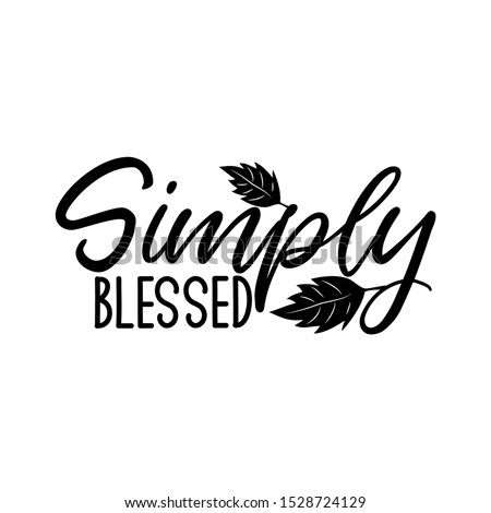 Simply blessed-postive saying text, with leaves. Good for greeting card and  t-shirt print, flyer, poster design, mug.