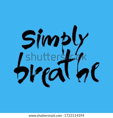 Simply breathe. Inspirational quote on blue background. ink hand lettering. Modern brush calligraphy. Vector illustration