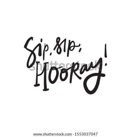 Sip, sip, hooray! Emotional expression. Hand lettering quote for your design Stock photo ©