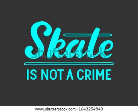 skate is not a crime skates