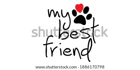 Slagan my best friend,  i love my dog or cat. Cartoon line pattern. Dogs or cats footprint, Funny vector dog quote signs. Lovers silhouette. Animals day Funny footsteps or steps. Pet paw step slogans.