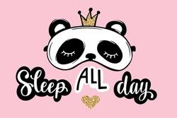 Sleep all day. Pajama party card. Cute panda with crown. Sleep mask. Blindfold Invitation Template, banner, t-shirt print. Golden glitter. Hand drawn, cartoon illustration.