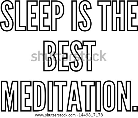 sleep is the best meditation outlined text artI've never worried about age outlined text artSleep is the best meditation outlined text art