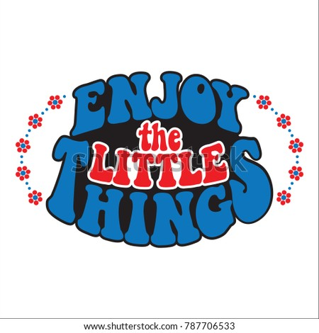 Slogan-Enjoy the little things. Classic psychedelic 60s and 70s lettering.