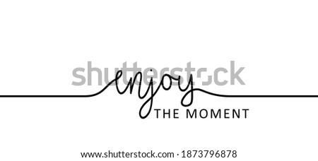 slogan enjoy the moment or