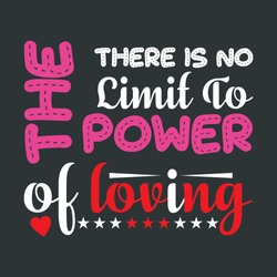 Slogan For Couples On Valentines Day Celebration-There is No Limit To The Power Of Loving. Print Ready Colorful Typography on Black Background For Clothing and Gift Items Printing.