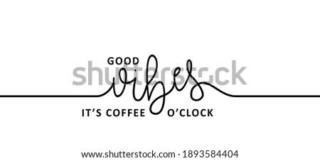 slogan good vibes  it's coffee