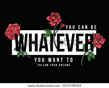 Slogan graphic with vector roses illustrations, for t-shirt graphic and other uses.