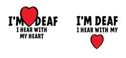 Slogan i'm deaf, i do not hear you. But i hear with my heart. Limited hearing. Deafness symbol and audible sign. Vector ear signs. Hard of hearing icons. World deaf day. Lip read or reading.