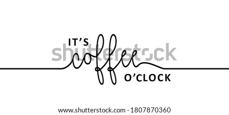 Slogan it's coffee o'clock time. Flat vector design. Motivation, inspiration message moment. Hand drawn word for possitive emotions quotes for banner. Relaxing and chill quote. Coffee morning. Inspire Foto stock ©