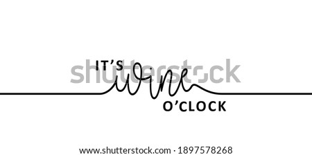Slogan it's wine time. Wine o'clock. Flat vector design. Motivation, inspiration message moment. Hand drawn word for possitive emotions quotes for banner or wallpaper. Relaxing and chill. Wines quote. Foto stock ©