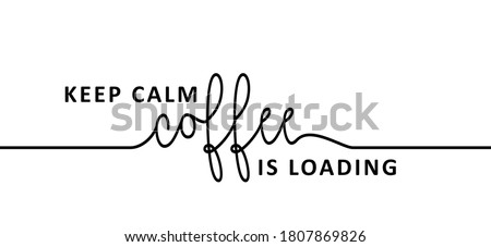 slogan keep calm  coffee is