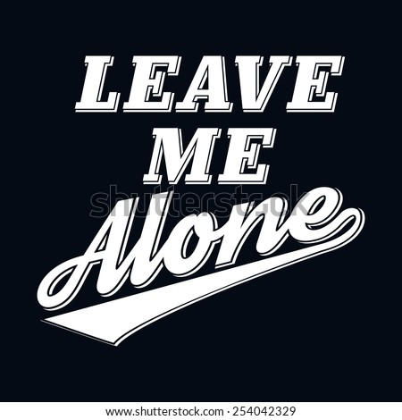 slogan leave me alone humor t