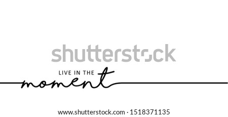 slogan live the moment and just