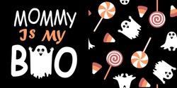 Slogan mommy is my boo with ghost. Seamless halloween pattern with candys and ghost. Vector illustration for kids clothes.