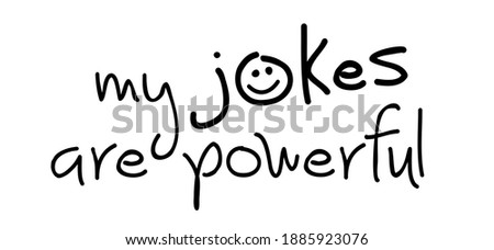 Slogan my jokes are powerful. Why is humour such a powerful means of communication. Making people laugh. Laughter is the best medicine. Flat vector joke sign Stock photo ©
