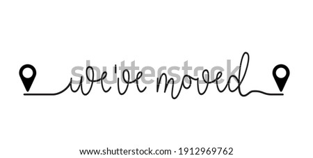 Slogan We have moved, changed address. Map location pointer. We've Moved! Moving office or new home sign. Flat vector message