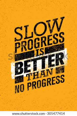 slow progress is better than no