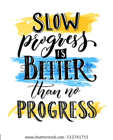 Slow progress is better than no progress. Motivational quote lettering. Vector typography poster with sport motivation