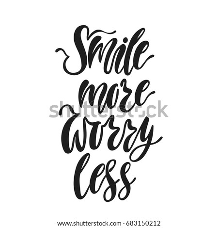 Smile more, worry less. Inspirational quote about happiness. Modern calligraphy phrase. Simple vector lettering for print and poster. Typography design.