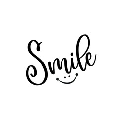 Smile postive calligrapy - good for greeting card, T shirt print, postcard, tattoo, gift design.