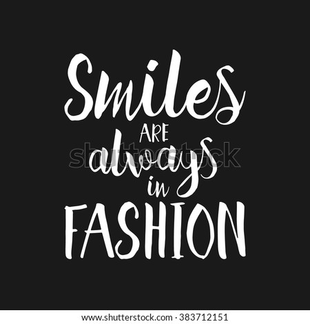 Smiles are always in fashion - Hand drawn lettering inspirational quote. Vector isolated typography design element. Motivational brush lettering slogan. Housewarming hand lettering quote.