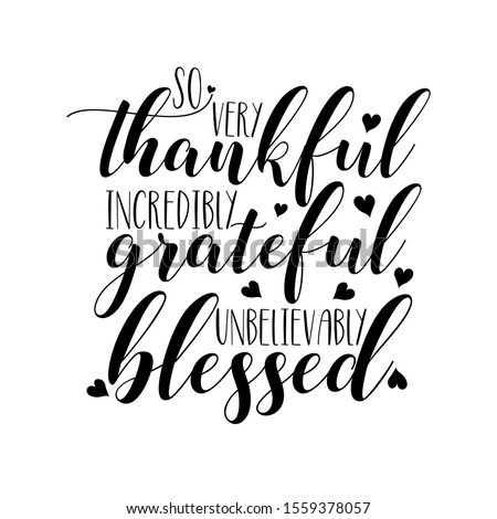So very thankful incredibly grateful unbelievably blessed- thanksgiving text, with hearts. Good for greeting card, home decor, T shirt, textile print, and gift.