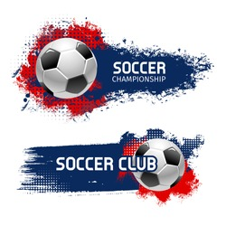 Soccer or football sport game banner set. Soccer ball with grunge brush stroke on background vector poster for football championship cup, sporting competition or club emblem design