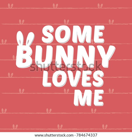 some bunny loves me slogan with