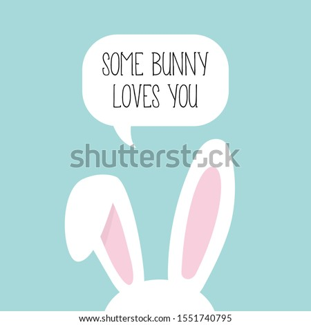 Some Bunny Loves You. Easter Bunny. Bunny Ears. Cute print. Vector