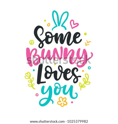 Some bunny loves you. Seasonal colorful hand written lettering. Modern calligraphy, isolated on white background.Vector illustration