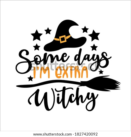 Some Days I'm Extra Witchy- funny phrase for halloween, with broomstick and witch's hat. Foto stock ©