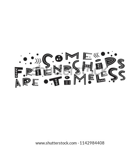 Some friendships are timeless- unique handdrawn lettering quote about friendship. Vector art. Ornament type
