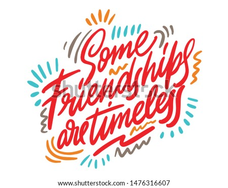 Some friendships are timeless- unique handdrawn lettering quote about friendship. Vector art.