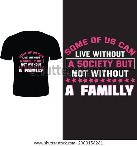 Some of us can live without a society but not without a family t shirt design vector. Typography, quote, family t shirt design. Happy family day t shirt design. Foto stock ©